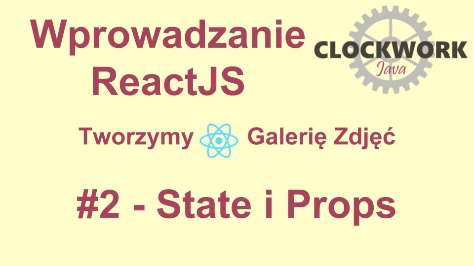 Wprowadzenie ReactJS #2 – State i Props
