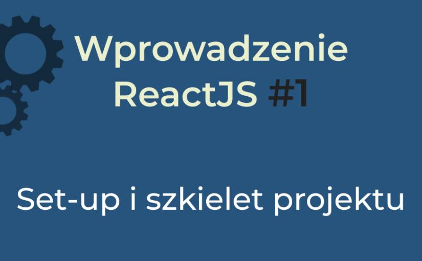 Praktyczne wprowadzenie do ReactJS 2020 | #1