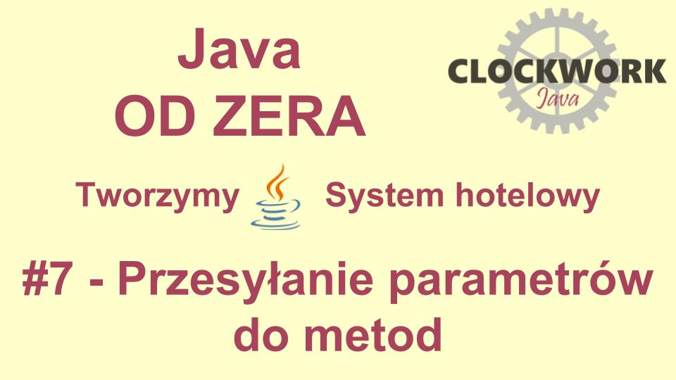 Kurs Java – Od Zera do Aplikacji Desktopowej #7 – Przesyłanie parametrów do metod