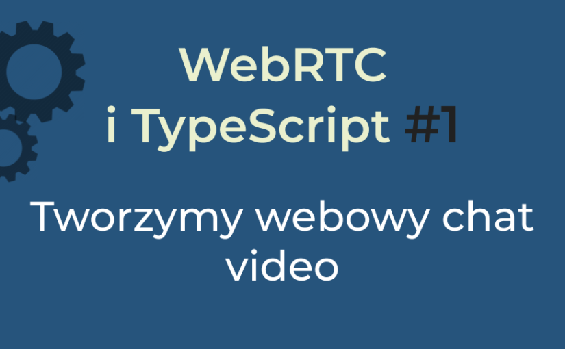 Video Chat z WebRTC i TypeScript #1 – początek projektu