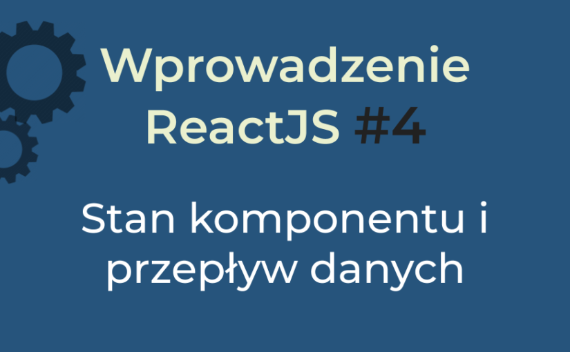 Wprowadzenie React #4 (2020) – stan komponentu i przepływ danych