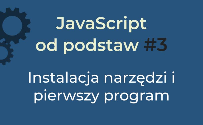 JavaScript od podstaw #3 – Instalacja niezbędnych narzędzi i pierwszy program