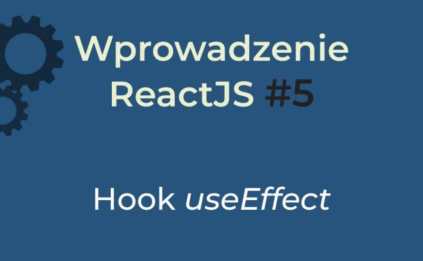Wprowadzenie React #6 (2020) – hook useEffect
