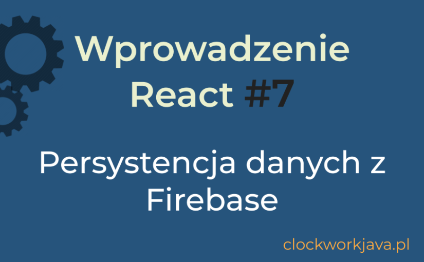 Wprowadzenie React #7 (2020) – Firebase – zapisywanie danych w chmurze