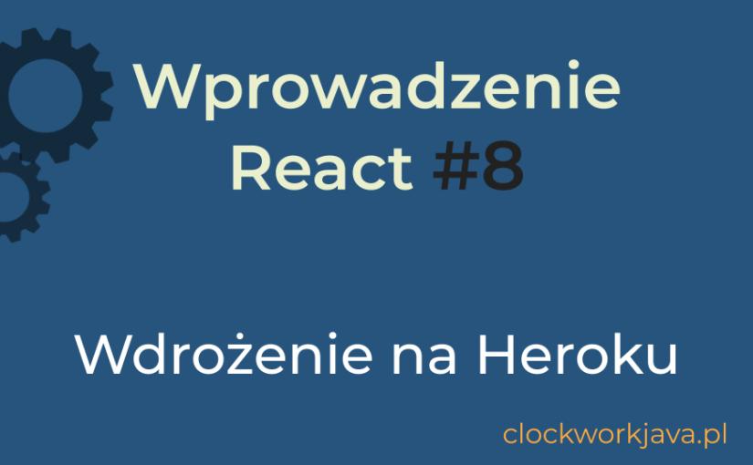 Wprowadzenie React #8 (2020) – Wdrożenie na Heroku