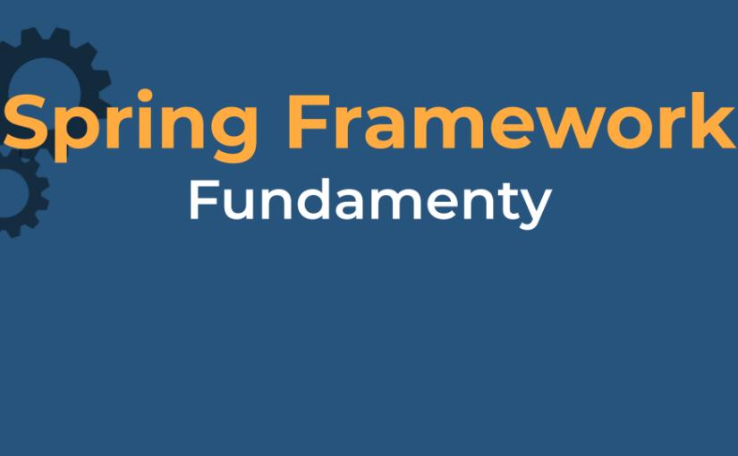 Nowy darmowy kurs – Fundamenty Spring Framework