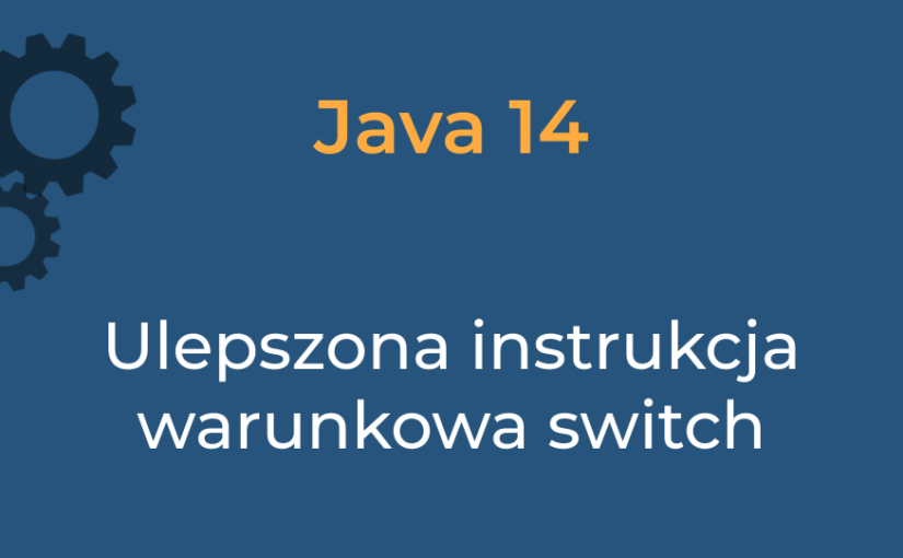 Java 14 – ulepszona instrukcja switch