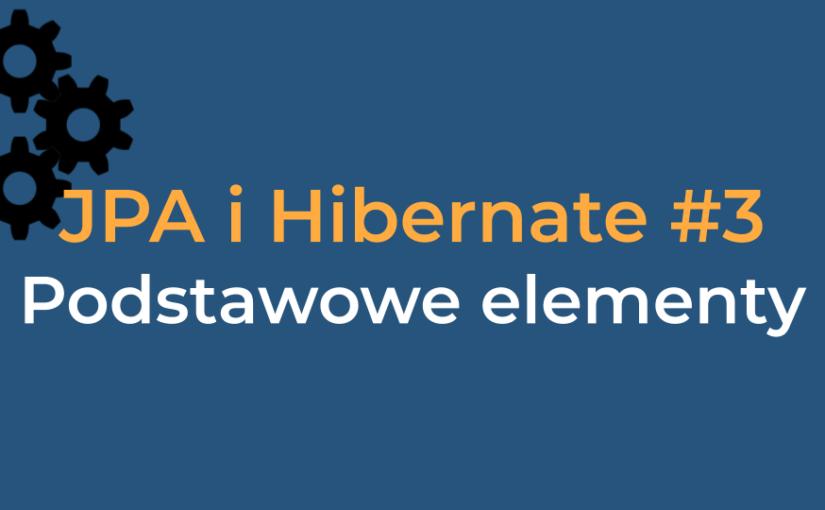 JPA #3 – Podstawowe elementy