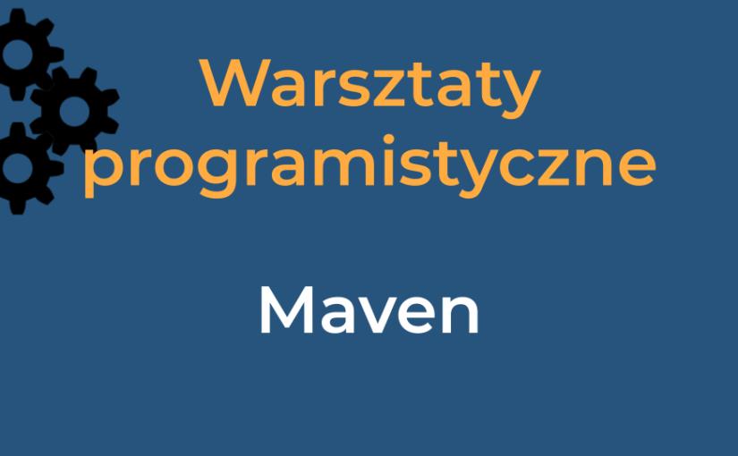 Warsztaty programistyczne – Maven